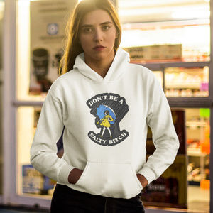 Don't Be A Salty Bitch Hoodie White